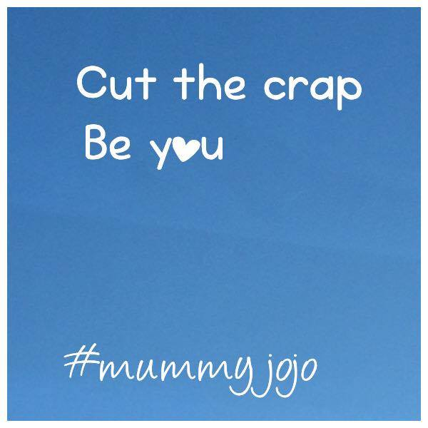 Cut the crap – BE YOU